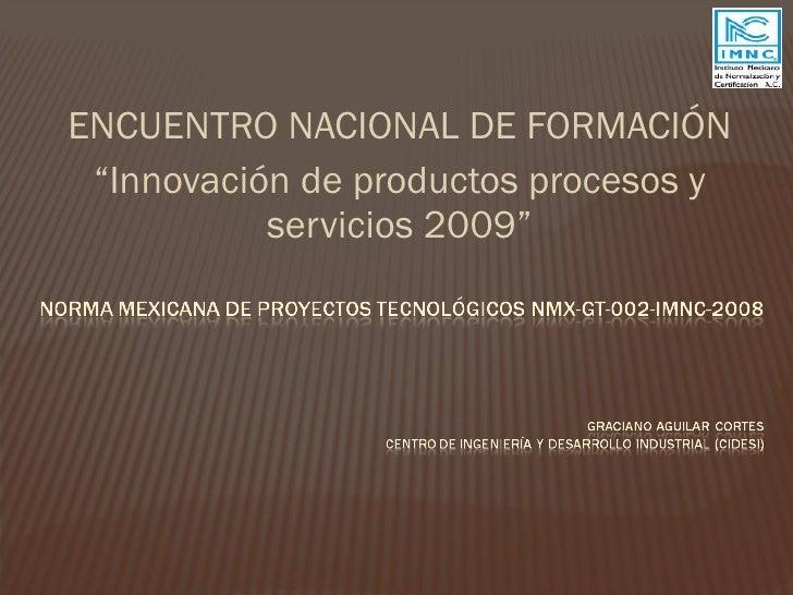 """<ul><li>ENCUENTRO NACIONAL DE FORMACIÓN </li></ul><ul><li>"""" Innovación de productos procesos y servicios 2009"""" </li></ul>"""