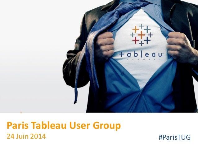 All rights reserved. © 2008 Tableau Software Inc. Paris Tableau User Group 24 Juin 2014 #ParisTUG