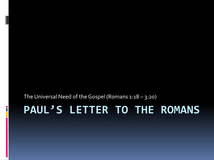 Paul's Letter to the Romans<br />The Universal Need of the Gospel (Romans 1:18 – 3:20)<br />