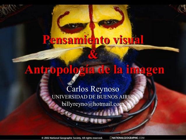 Pensamiento visualPensamiento visual && Antropología de la imagenAntropología de la imagen Carlos Reynoso UNIVERSIDAD DE B...