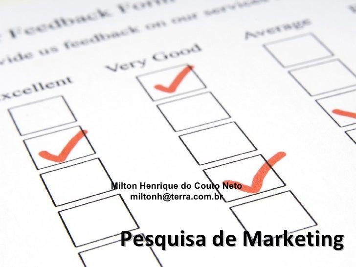 Milton Henrique do Couto Neto     miltonh@terra.com.br  Pesquisa de Marketing