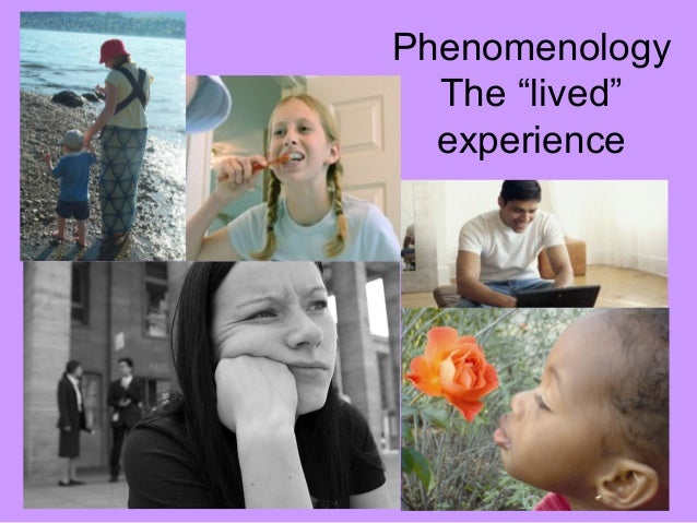 phenomenology nursing and lived experience Understanding phenomenology: the lived experience by taniya mapp p henomenology as a research method,  midwifery and nursing.
