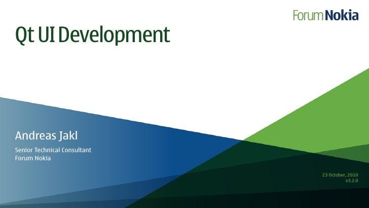 Qt UI Development    Andreas Jakl Senior Technical Consultant Forum Nokia                                20 September, 201...