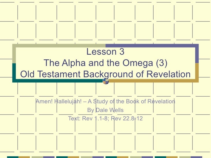 Lesson 3 The Alpha and the Omega (3) Old Testament Background of Revelation Amen! Hallelujah! – A Study of the Book of Rev...