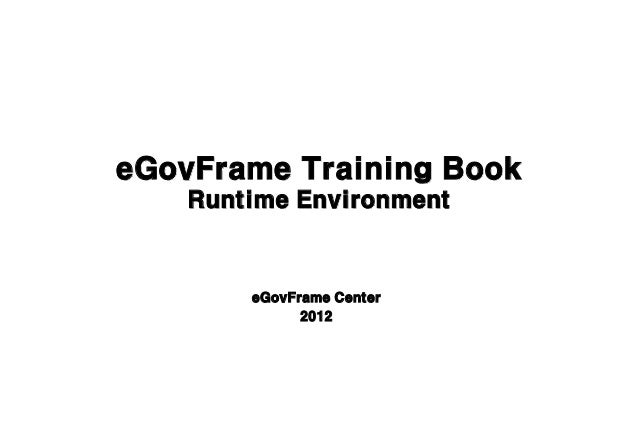 eGovFrame Training Book    Runtime Environment        eGovFrame Center              2012