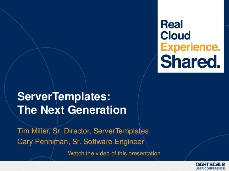 1ServerTemplates:The Next GenerationTim Miller, Sr. Director, ServerTemplatesCary Penniman, Sr. Software Engineer         ...