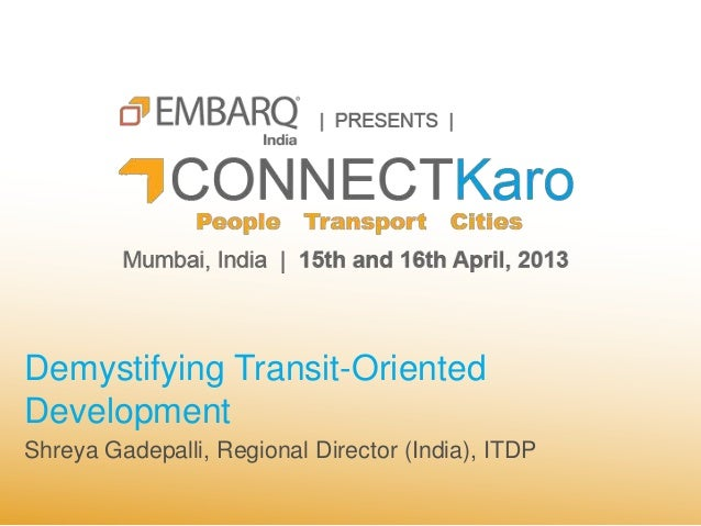 Demystifying Transit-OrientedDevelopmentShreya Gadepalli, Regional Director (India), ITDP