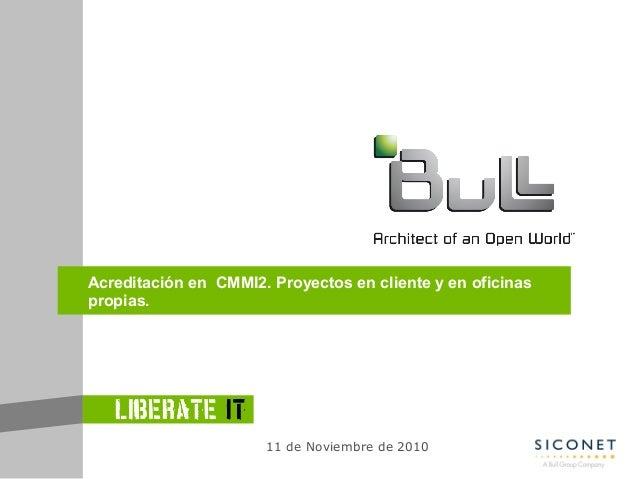 Acreditación en CMMI2. Proyectos en cliente y en oficinas propias. 11 de Noviembre de 2010