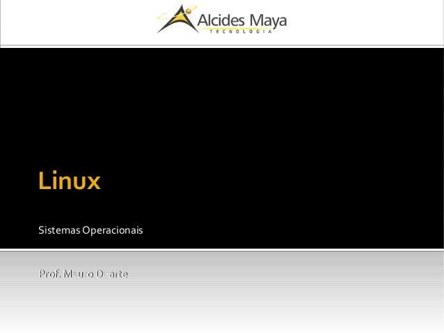 Linux Sistemas Operacionais Prof. Mauro DuarteProf. Mauro Duarte