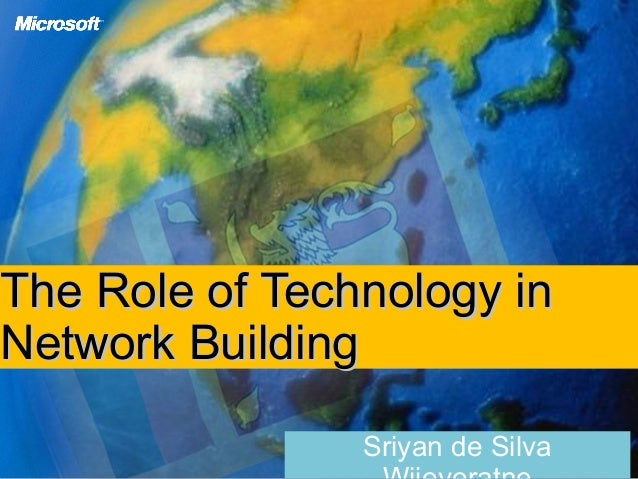 The Role of Technology inThe Role of Technology in Network BuildingNetwork Building Sriyan de Silva