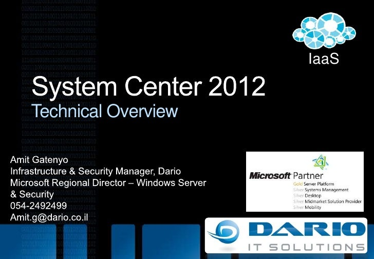 IaaS<br />System Center 2012Technical Overview<br />Amit Gatenyo<br />Infrastructure & Security Manager, Dario<br />Micros...