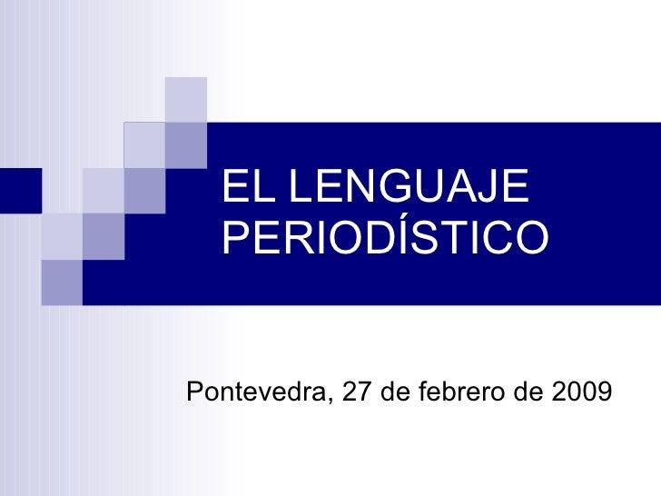 EL LENGUAJE PERIODÍSTICO Pontevedra, 27 de febrero de 2009