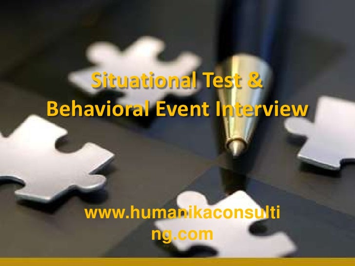 Situational Test & Behavioral Event Interview<br />www.humanikaconsulting.com<br />