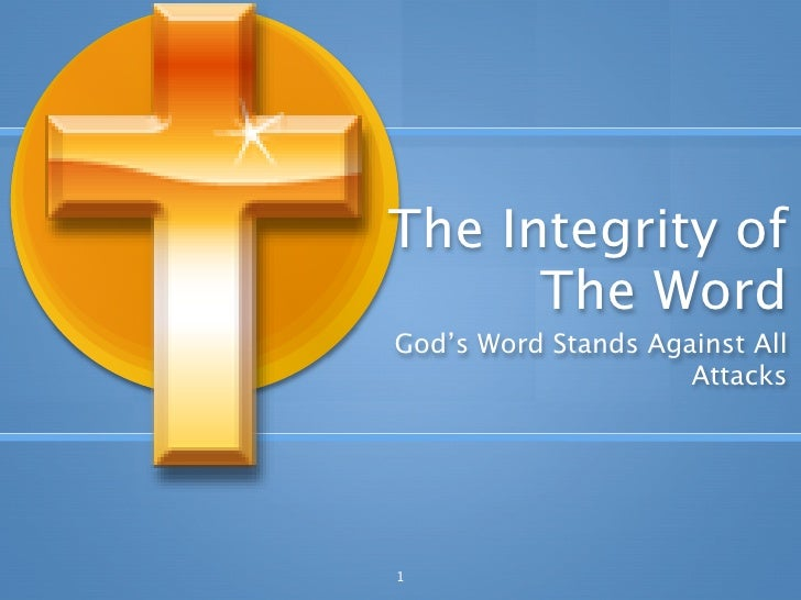 The Integrity of       The Word God's Word Stands Against All                      Attacks     1