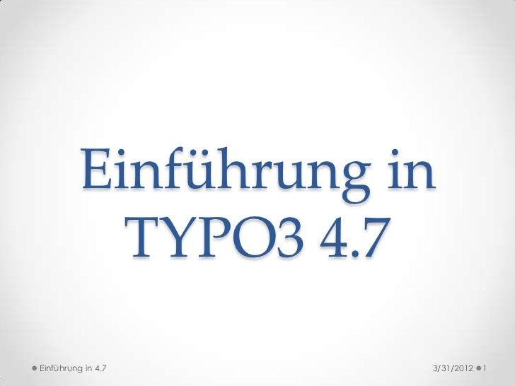 Einführung in           TYPO3 4.7Einführung in 4.7    3/31/2012   1