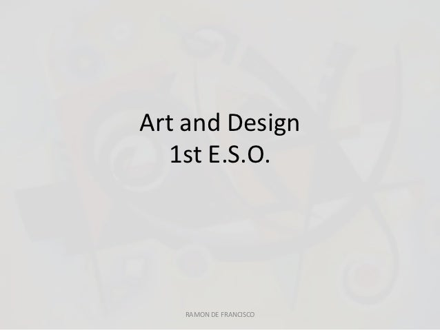 Art and Design  1st E.S.O.   RAMON DE FRANCISCO