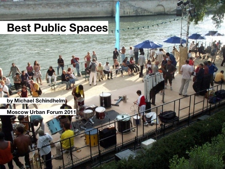 Best Public Spacesby Michael SchindhelmMoscow Urban Forum 2011