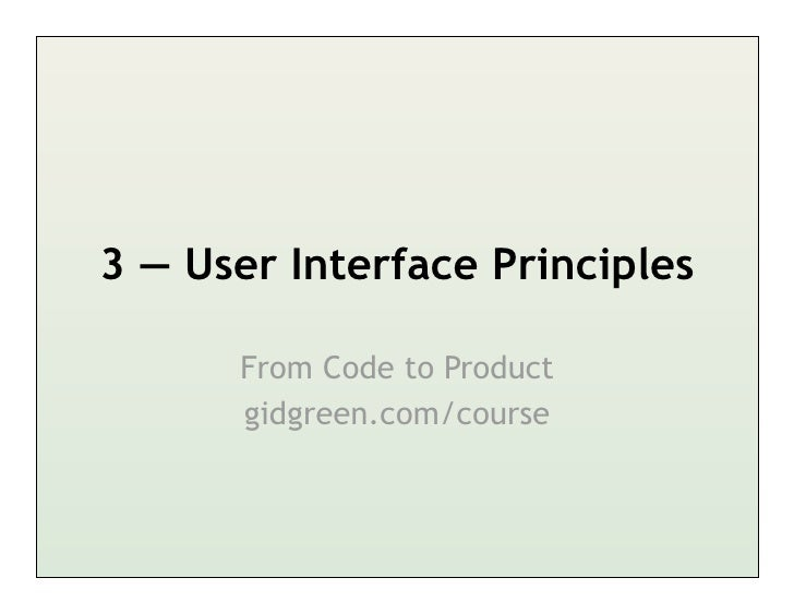 3 — User Interface Principles      From Code to Product      gidgreen.com/course