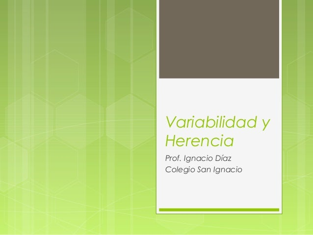 Variabilidad y Herencia Prof. Ignacio Díaz Colegio San Ignacio