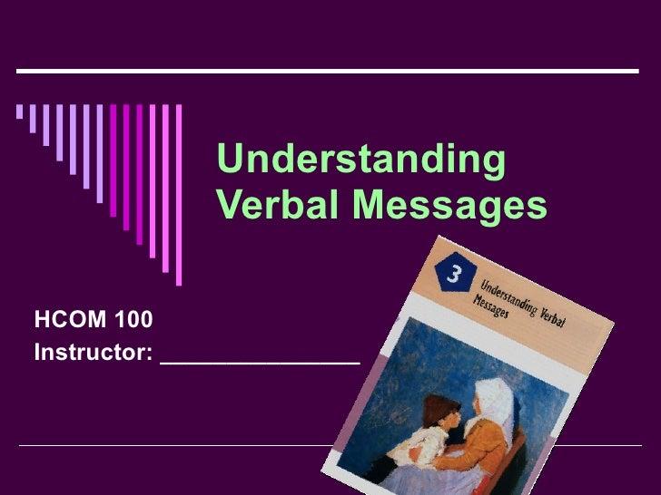Understanding Verbal Messages HCOM 100 Instructor: _______________