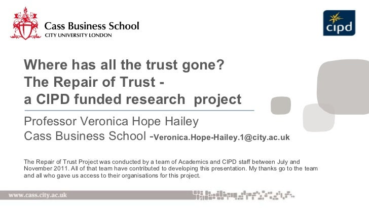 <ul><li>The Repair of Trust Project was conducted by a team of Academics and CIPD staff between July and November 2011. Al...