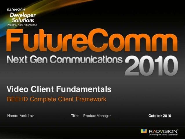 FutureComm 2010: Video Client Fundamentals - BEEHD Complete Client Framework