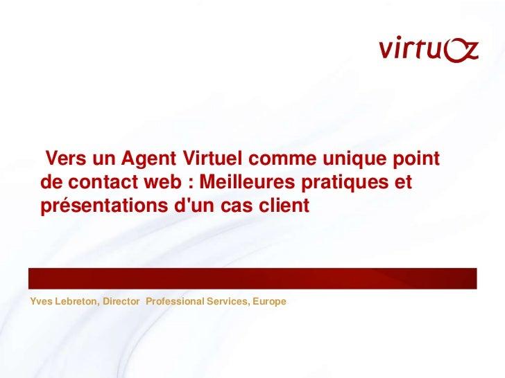 Yves Lebreton, Director  Professional Services, Europe<br />Vers un Agent Virtuel comme unique point de contact web : Mei...