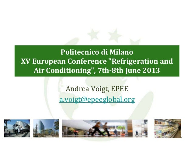 """Politecnico di MilanoXV European Conference """"Refrigeration andAir Conditioning"""", 7th-8th June 2013Andrea Voigt, EPEEa.voig..."""