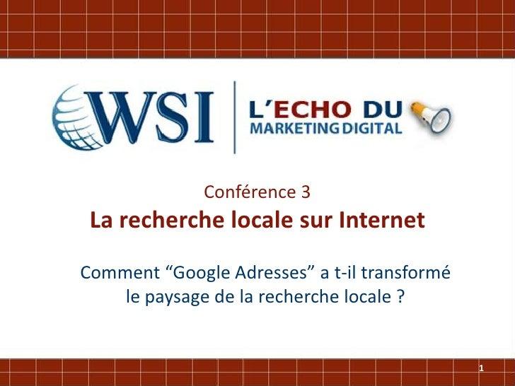 """Conférence 3 La recherche locale sur InternetComment """"Google Adresses"""" a t-il transformé    le paysage de la recherche loc..."""