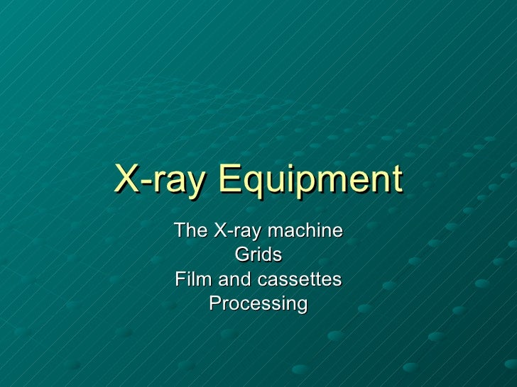 X-ray Equipment   The X-ray machine          Grids   Film and cassettes       Processing