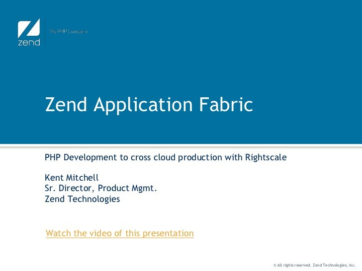 Zend Application FabricPHP Development to cross cloud production with RightscaleKent MitchellSr. Director, Product Mgmt.Ze...