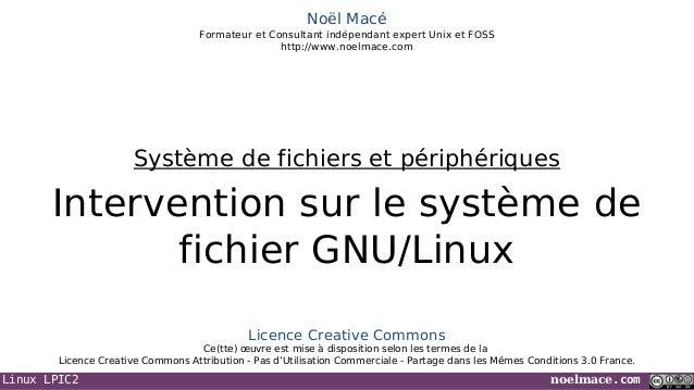 Linux LPIC2 noelmace.comNoël MacéFormateur et Consultant indépendant expert Unix et FOSShttp://www.noelmace.comInterventio...