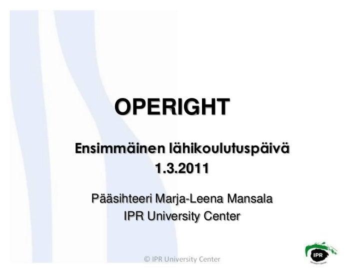 OPERIGHTEnsimmäinen lähikoulutuspäivä          1.3.2011  Pääsihteeri Marja-Leena Mansala       IPR University Center
