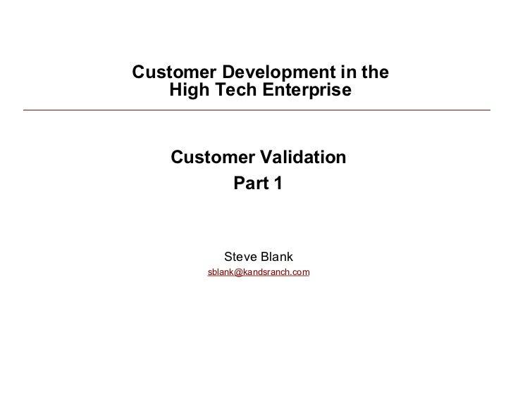 Customer Development in the             High Tech Enterprise                Customer Validation                    Part 1 ...