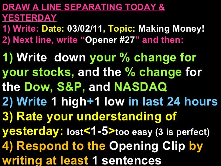 """DRAW A LINE SEPARATING TODAY & YESTERDAY 1) Write:   Date:  03/02/11 , Topic:  Making Money! 2) Next line, write """" Opener ..."""