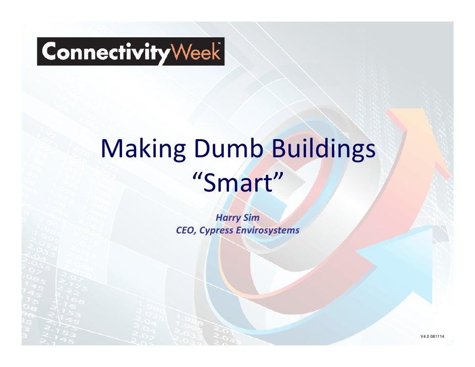 "Making Dumb Buildings       ""Smart""             Harry Sim     CEO, Cypress Envirosystems                                  ..."
