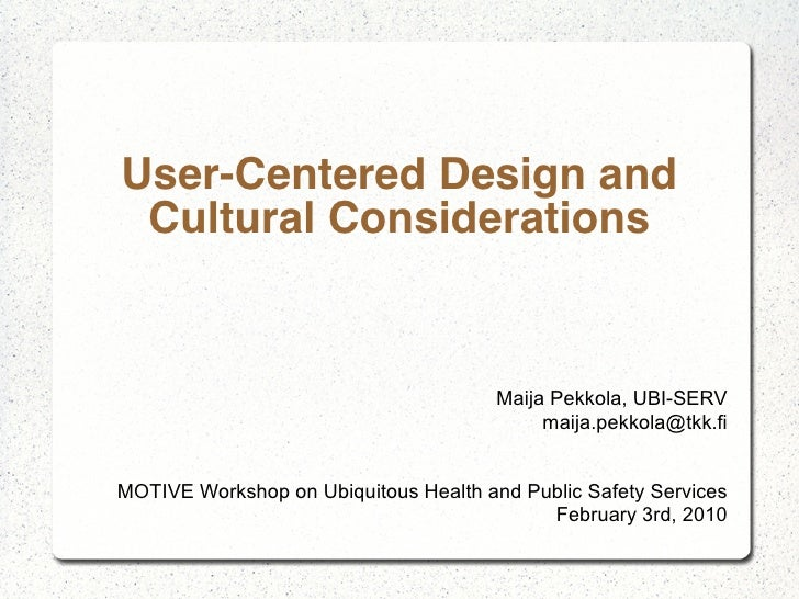 User-Centered Design and  Cultural Considerations                                          Maija Pekkola, UBI-SERV        ...