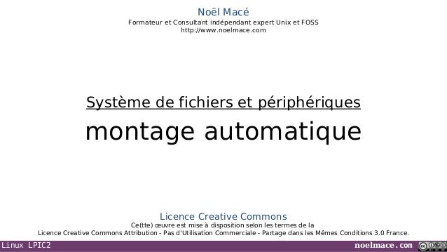 Linux LPIC2 noelmace.comNoël MacéFormateur et Consultant indépendant expert Unix et FOSShttp://www.noelmace.commontage aut...