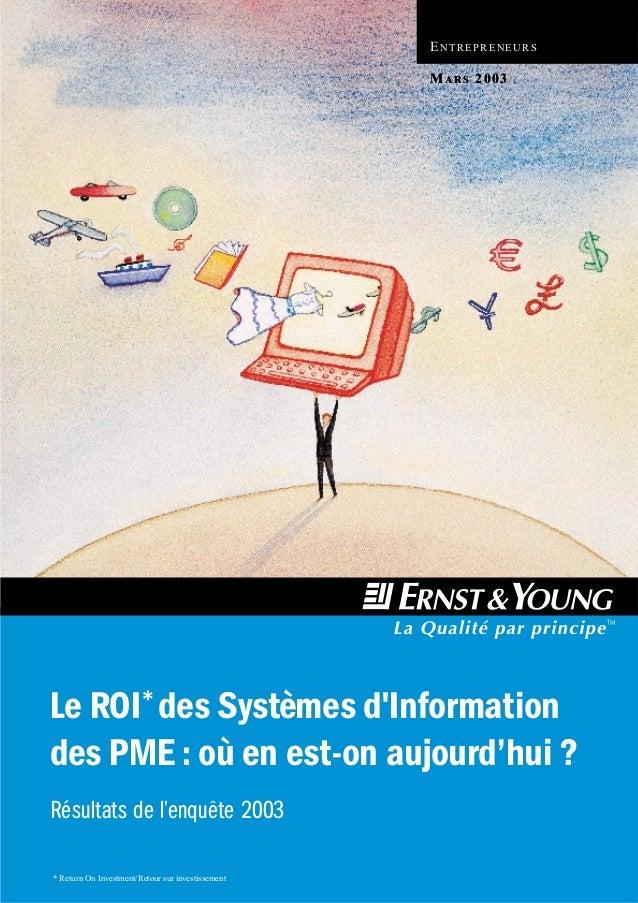 Le ROI* des Systèmes d'Information des PME : où en est-on aujourd'hui ? Résultats de l'enquête 2003 ENTREPRENEURS MARS 200...