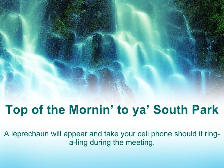 Top of the Mornin' to ya' South Park A leprechaun will appear and take your cell phone should it ring-a-ling during the me...
