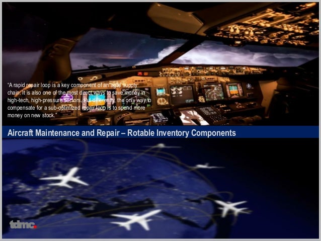 """Aircraft Maintenance and Repair – Rotable Inventory Components """"A rapid repair loop is a key component of an agile supply ..."""