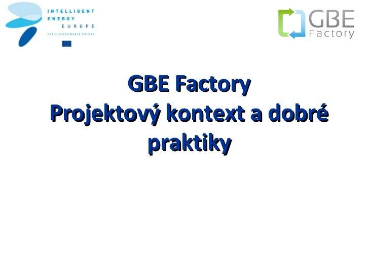 GBE FactoryProjektový kontext a dobré         praktiky