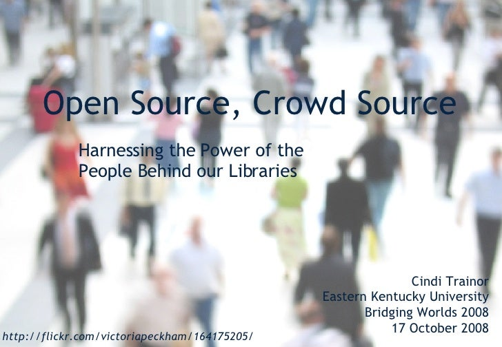 """Open Source, Crowd Source: harnessing the power of the people behind our libraries"""