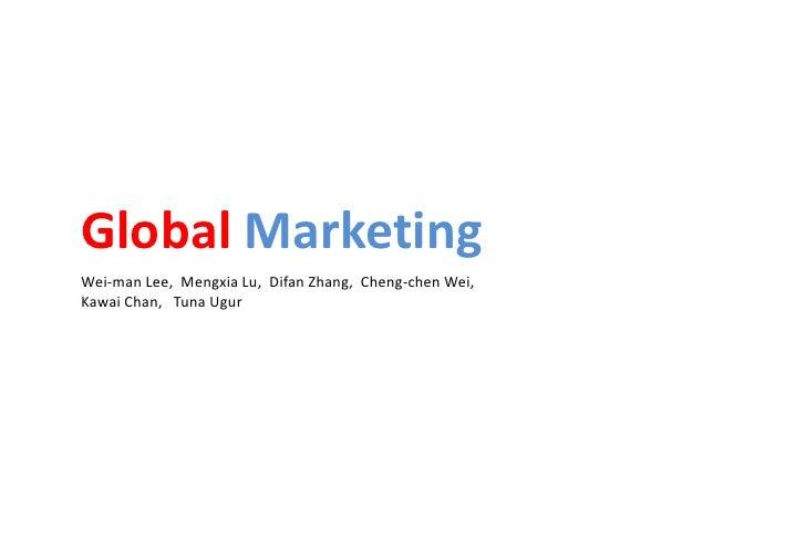 Global MarketingWei-man Lee, Mengxia Lu, Difan Zhang, Cheng-chen Wei,Kawai Chan, Tuna Ugur