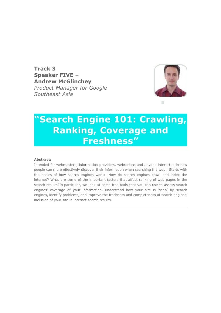 "Track 3 Speaker FIVE – Andrew McGlinchey Product Manager for Google Southeast Asia     ""Search Engine 101: Crawling,    Ra..."
