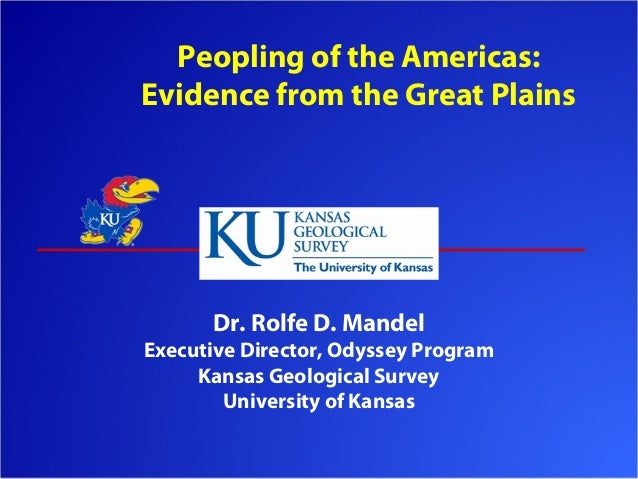 Peopling of the Americas:Evidence from the Great Plains      Dr. Rolfe D. MandelExecutive Director, Odyssey Program     Ka...
