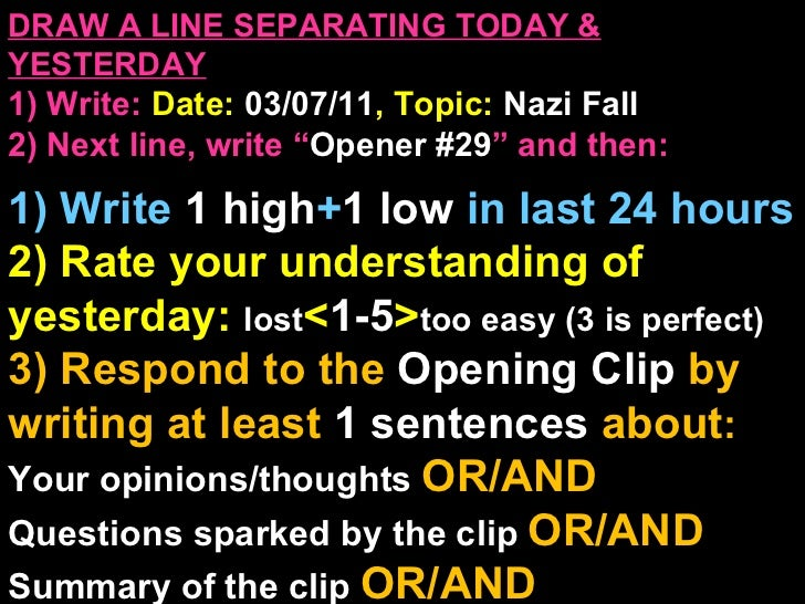"DRAW A LINE SEPARATING TODAY & YESTERDAY 1) Write:   Date:  03/07/11 , Topic:  Nazi Fall 2) Next line, write "" Opener #29 ..."
