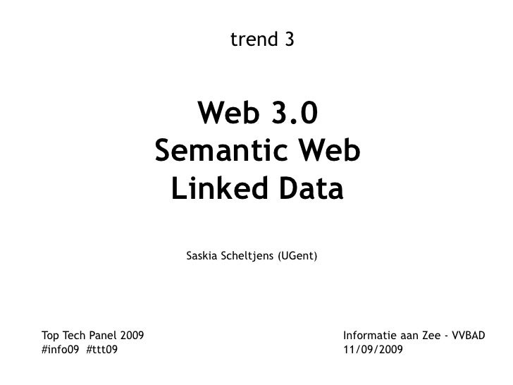 trend 3<br />Web 3.0Semantic WebLinked Data<br />Saskia Scheltjens (UGent)<br />Top Tech Panel 2009 			             Inform...
