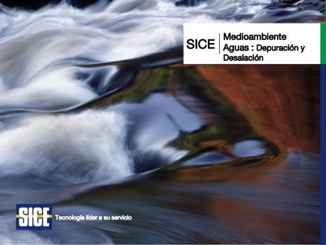 Depuración y Desalación Aguas Medio Ambiente Tecnología líder a su servicio SICE Medioambiente Aguas : Depuración y Desala...