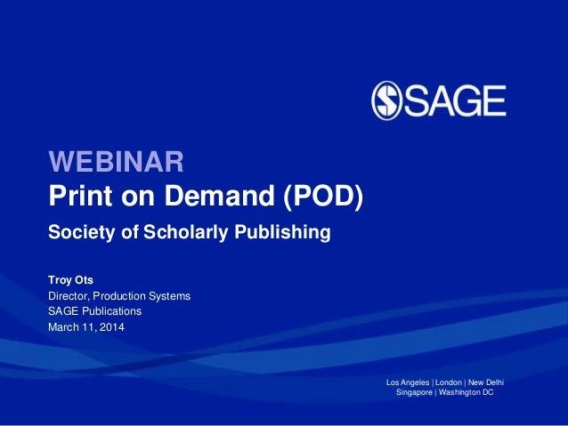 Los Angeles | London | New Delhi Singapore | Washington DC WEBINAR Print on Demand (POD) Society of Scholarly Publishing T...